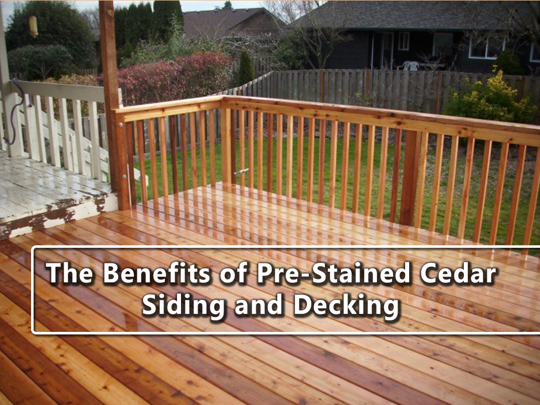 pre stained cedar siding and decking benefits